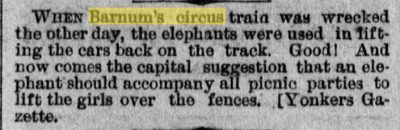When Barnum's circus train was wrecked the other day, the elephants were used in lifting the cars back on the track.